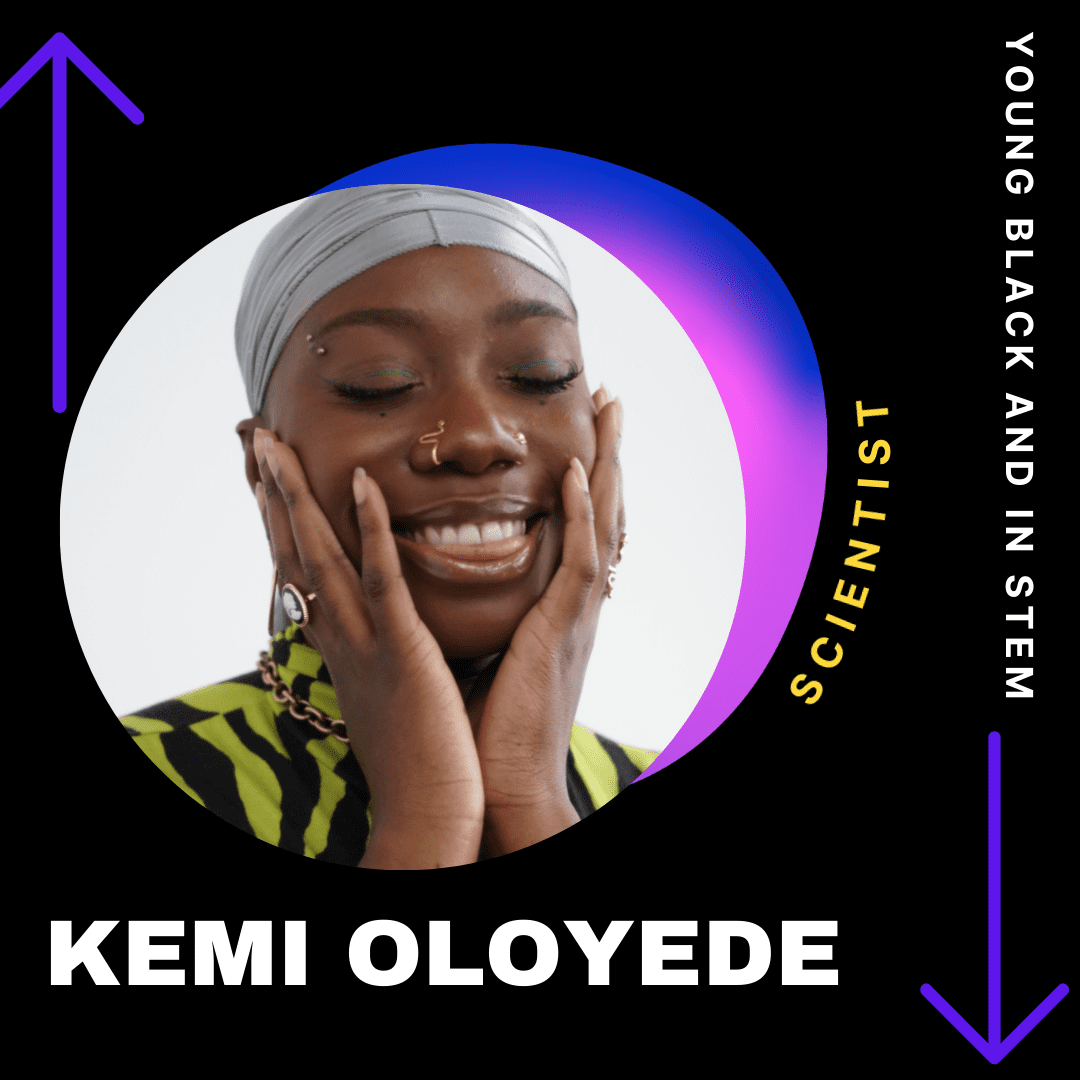 Young, Black & In STEM: Kemi Oloyede
